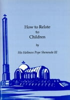 How to Relate to Children by H.H. Pope Shenouda III