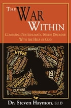 War Within: Combating Post Traumatic Stress Disorder With The Help Of God by Steven Haymon