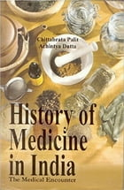 History of Medicine in India: The Medical Encounters by Chittabrata Palit
