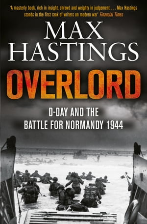 Overlord: D-Day and the Battle for Normandy 1944 D-Day and the Battle for Normandy 1944
