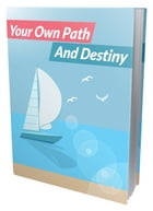 Your Own Path And Destiny by Anonymous