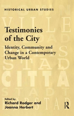 Testimonies of the City Identity,  Community and Change in a Contemporary Urban World