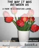 THE WAY IT WAS BETWEEN US: A POEM TO A CHEATING LOVER by Jennifer  Agard, PhD