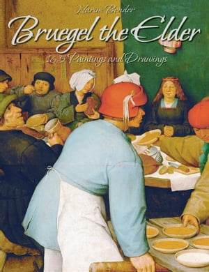 Bruegel the Elder: 165 Paintings and Drawings by Narim Bender