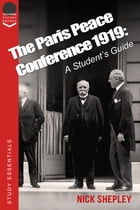 The Paris Peace Conference 1919: A student's guide to the Treaty of Versailles. by Nick Shepley