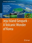 Jeju Island Geopark - A Volcanic Wonder of Korea by Kyung Sik Woo