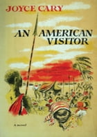 An American Visitor by Joyce Cary