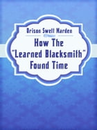 "How The ""Learned Blacksmith"" Found Time by Orison Swett Marden"