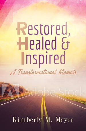 Restored, Healed & Inspired: A Transformational Memoir