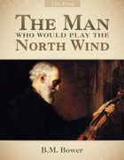 The Man Who Would Play the North Wind by B. M. Bower