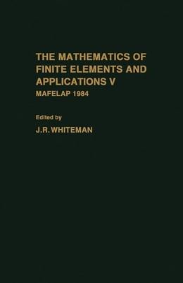 Book The mathematics of finite elements and Applications V: Mafelap 1984 by Whiteman, J