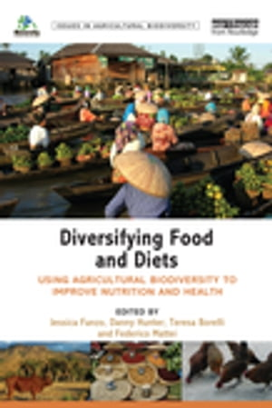 Diversifying Food and Diets Using Agricultural Biodiversity to Improve Nutrition and Health