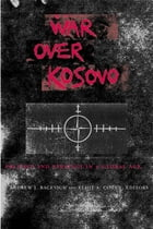 War Over Kosovo: Politics and Strategy in a Global Age by Andrew J. Bacevich
