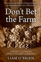 Don't Bet the Farm: The Encyclopedia of Betting and Gambling by Liam O'Brien