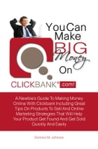 You Can Make Big Money On Clickbank.com!: A Newbie?s Guide To Making Money Online With Clickbank…