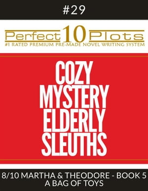 """Perfect 10 Cozy Mystery Elderly Sleuths Plots #29-8 """"MARTHA & THEODORE - BOOK 5 A BAG OF TOYS"""": Premium Pre-Made Storytelling Writing Template System"""