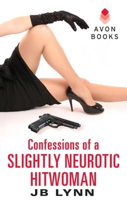 Book Confessions of a Slightly Neurotic Hitwoman by JB Lynn