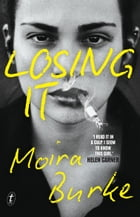 Losing It by Moira Burke