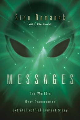 Book Messages : The World's Most Documented Extraterrestrial Contact Story: The World's Most Documented… by Stan Romanek