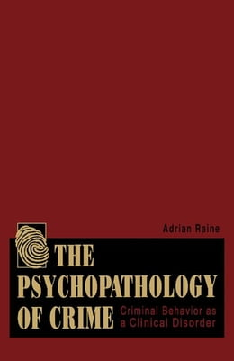 Book The Psychopathology of Crime: Criminal Behavior as a Clinical Disorder by Raine, Adrian