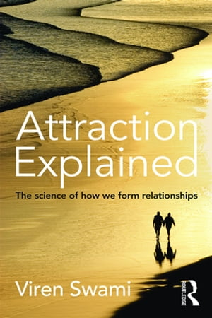 Attraction Explained The science of how we form relationships