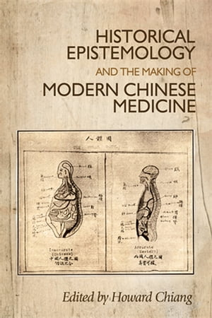 Historical epistemology and the making of modern Chinese medicine
