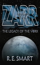 ZARR the Legacy of the Vorx by R.E. Smart