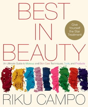 Best in Beauty An Ultimate Guide to Makeup and Skincare Techniques,  Tools,  and Products