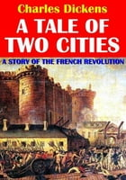 A Tale of Two Cities: A Story of the French Revolution by Charles Dickens