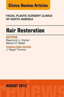 Book Hair Restoration, An Issue of Facial Plastic Surgery Clinics, by Raymond J. Konior