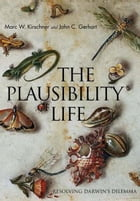 The Plausibility of Life: Resolving Darwin's Dilemma by Marc W. Kirschner