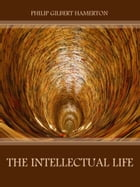 The Intellectual Life (Illustrated) by Philip Gilbert Hamerton