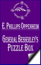 General Besserley's Puzzle Box by E. Phillips Oppenheim