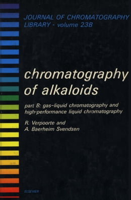 Book Chromatography of Alkoloids, Part B: Gas-Liquid Chromatography and High-Performance Liquid… by Verpoorte, Rob