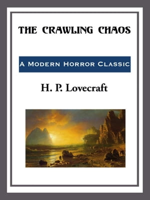 The Crawling Chaos by H. P. Lovecraft
