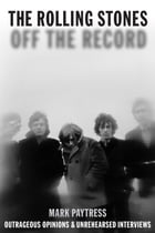 Rolling Stones: Off The Record by Mark Paytress