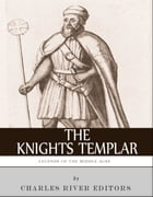 Legends of the Middle Ages: The History and Legacy of the Knights Templar by Charles River Editors