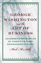 George Washington and the Art of Business: The Leadership Principles of America's First Commander…