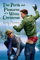The Perils and Pleasures of a White Christmas by Emily Moreton