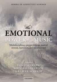 The Emotional Power of Music: Multidisciplinary perspectives on musical arousal, expression, and…
