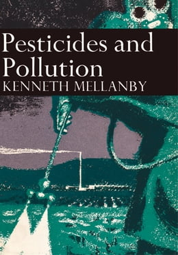 Book Pesticides and Pollution (Collins New Naturalist Library, Book 50) by Kenneth Mellanby