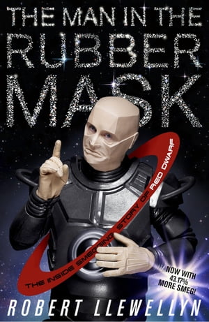 The Man In The Rubber Mask The Inside Smegging Story of Red Dwarf