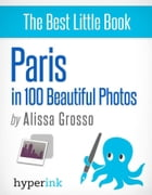 Paris in 100 Beautiful Photos by Alissa  Grosso