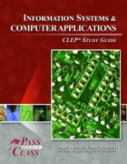 CLEP Information Systems and Computer Applications Test Study Guide by Pass Your Class Study Guides
