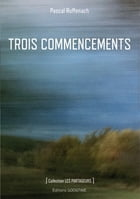 Trois commencements by Pascal Ruffenach