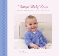 Vintage Baby Knits: More Than 40 Heirloom Patterns from the 1920s to the 1950s: More Than 40…