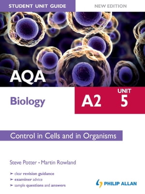 AQA A2 Biology Student Unit Guide New Edition: Unit 5 Control in Cells and in Organisms