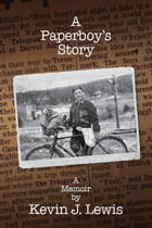 A Paperboy's Story by Kevin J. Lewis
