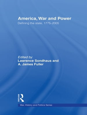 America,  War and Power Defining the State,  1775-2005