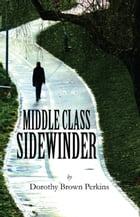 Middle Class Sidewinder by Dorothy Brown Perkins